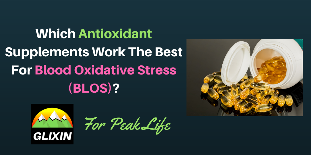 Which Antioxidant Supplements Work The Best For Blood Oxidative Stress?