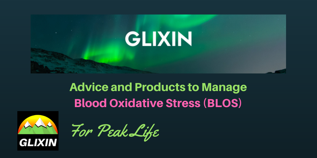 Glixin Advice and Products to Manage Blood Oxidative Stress