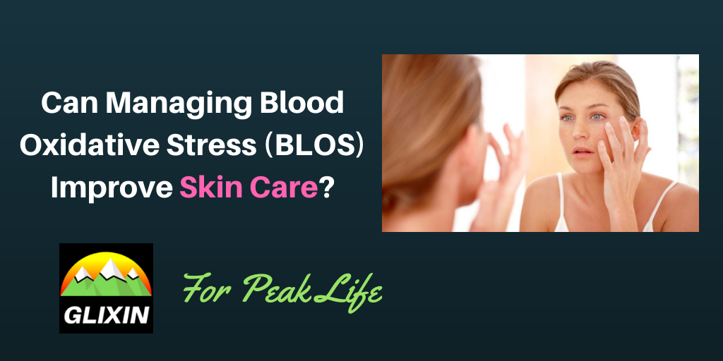 Can Managing Blood Oxidative Stress (BLOS) Improve Skin Care?