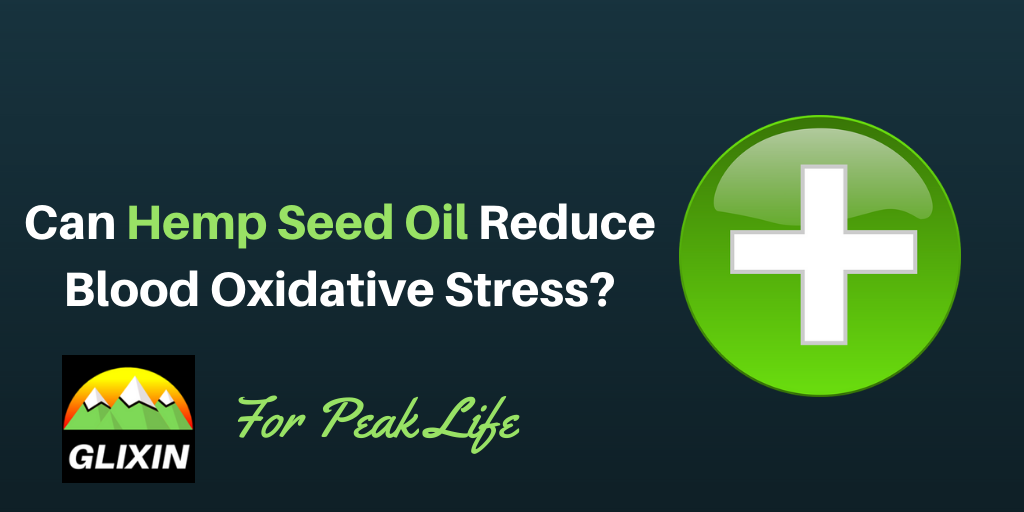 Can Hemp Seed Oil Reduce Blood Oxidative Stress?