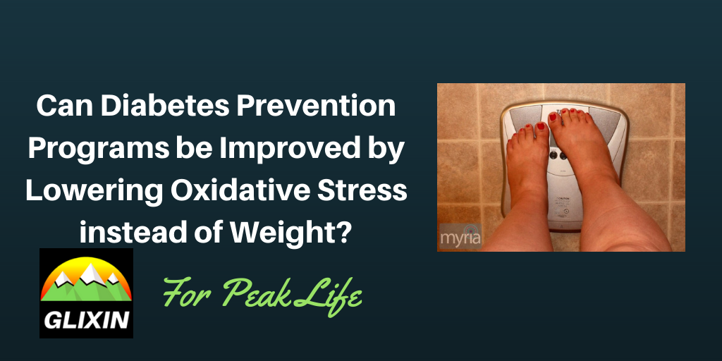 Can We Improve Diabetes Prevention Programs by Lowering Oxidative Stress instead of Weight?