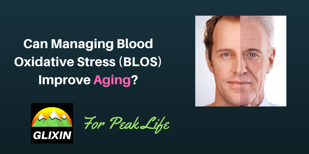 Can Managing Blood Oxidative Stress (BLOS) Improve Aging?