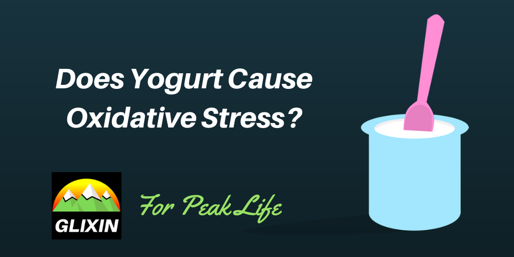 Does Yogurt Cause Oxidative Stress?