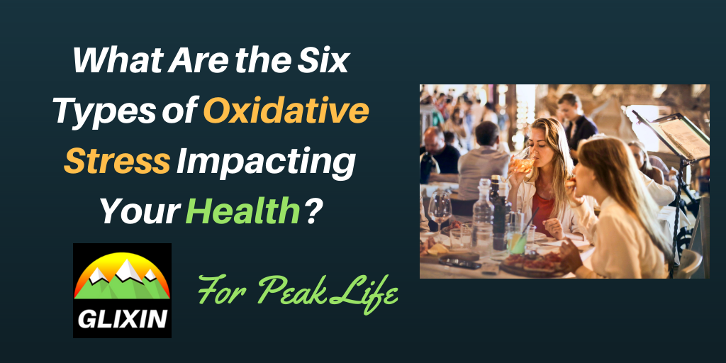 What are the 6 types of oxidative stress impacting your health?