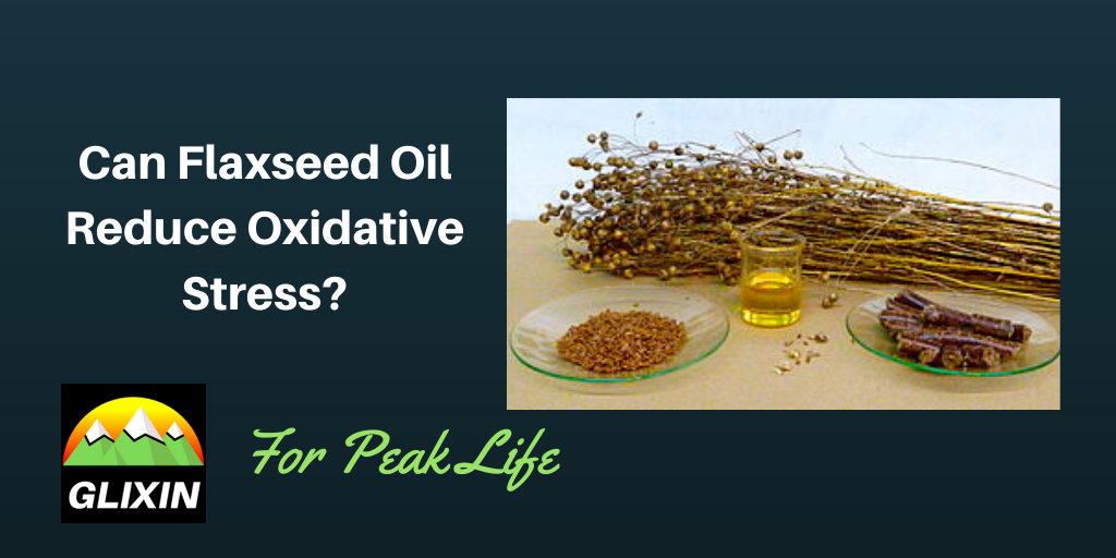 Can Flaxseed Oil Reduce Oxidative Stress?